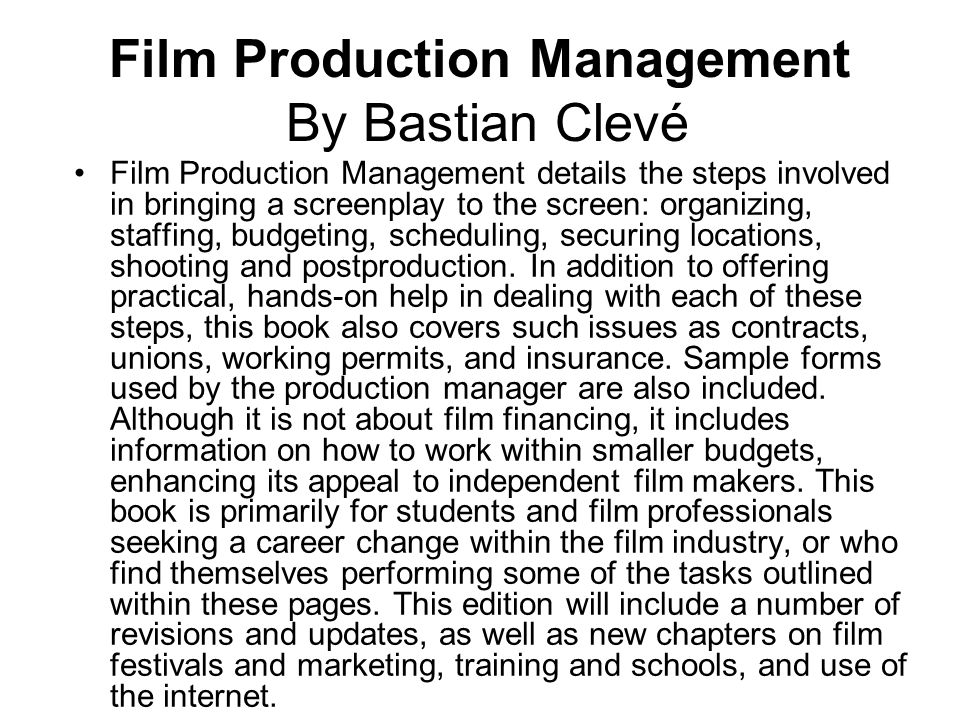 Film Production Management By Bastian Clevé Film Production Management details the steps involved in bringing a screenplay to the screen: organizing,