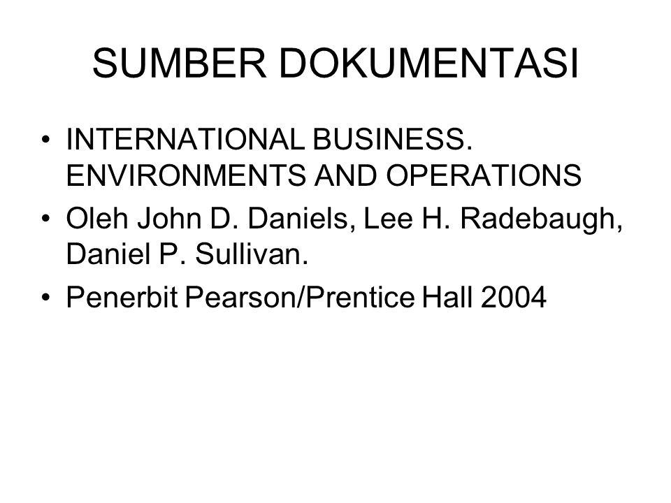 SUMBER DOKUMENTASI INTERNATIONAL BUSINESS. ENVIRONMENTS AND OPERATIONS Oleh John D. Daniels, Lee H. Radebaugh, Daniel P. Sullivan. Penerbit Pearson/Pr