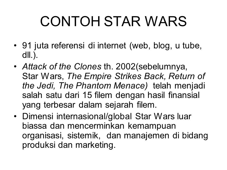 CONTOH STAR WARS 91 juta referensi di internet (web, blog, u tube, dll.). Attack of the Clones th. 2002(sebelumnya, Star Wars, The Empire Strikes Back