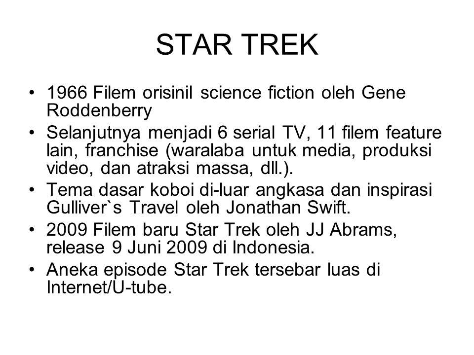 STAR TREK 1966 Filem orisinil science fiction oleh Gene Roddenberry Selanjutnya menjadi 6 serial TV, 11 filem feature lain, franchise (waralaba untuk