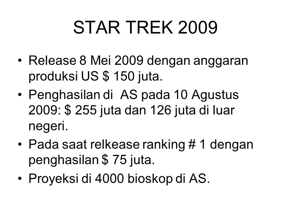 STAR TREK 2009 Release 8 Mei 2009 dengan anggaran produksi US $ 150 juta. Penghasilan di AS pada 10 Agustus 2009: $ 255 juta dan 126 juta di luar nege