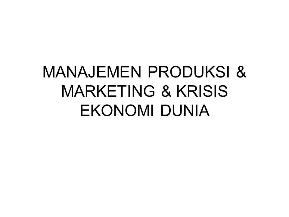 MANAJEMEN PRODUKSI & MARKETING & KRISIS EKONOMI DUNIA