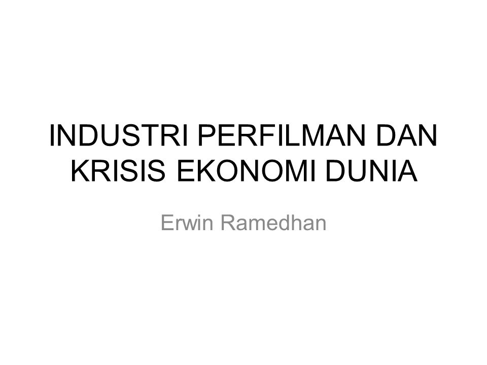 INDUSTRI PERFILMAN DAN KRISIS EKONOMI DUNIA Erwin Ramedhan