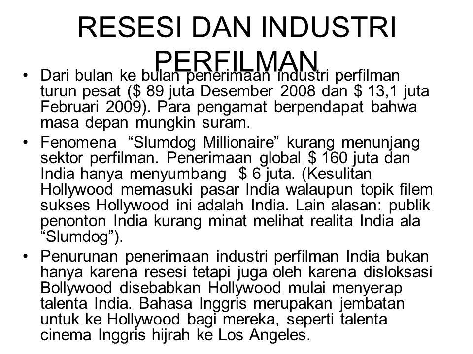 RESESI DAN INDUSTRI PERFILMAN Dari bulan ke bulan penerimaan industri perfilman turun pesat ($ 89 juta Desember 2008 dan $ 13,1 juta Februari 2009). P