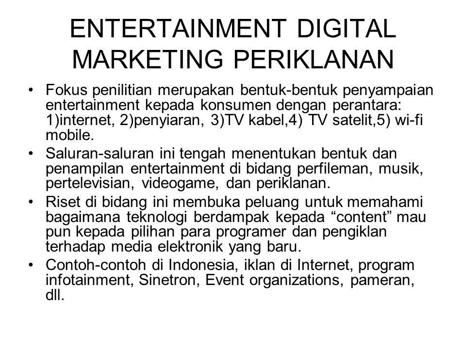 ENTERTAINMENT DIGITAL MARKETING PERIKLANAN Fokus penilitian merupakan bentuk-bentuk penyampaian entertainment kepada konsumen dengan perantara: 1)inte