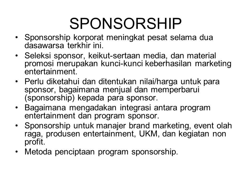 SPONSORSHIP Sponsorship korporat meningkat pesat selama dua dasawarsa terkhir ini. Seleksi sponsor, keikut-sertaan media, dan material promosi merupak