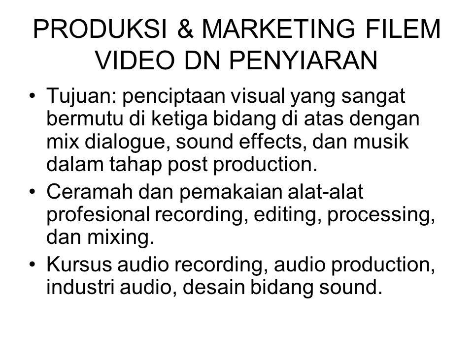 PRODUKSI & MARKETING FILEM VIDEO DN PENYIARAN Tujuan: penciptaan visual yang sangat bermutu di ketiga bidang di atas dengan mix dialogue, sound effect