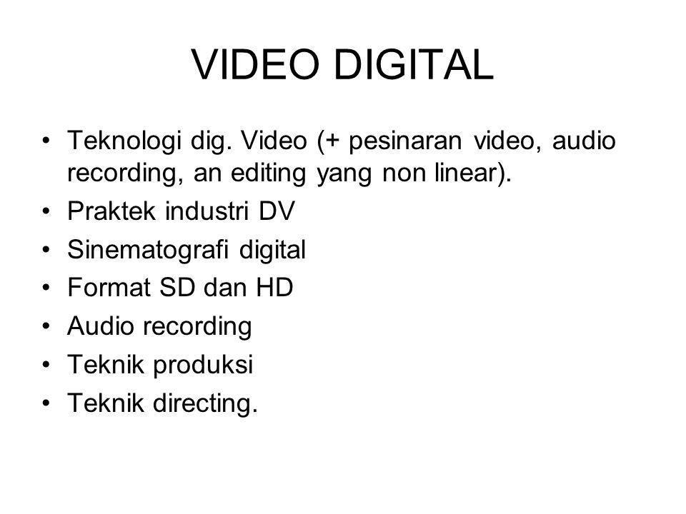 VIDEO DIGITAL Teknologi dig. Video (+ pesinaran video, audio recording, an editing yang non linear). Praktek industri DV Sinematografi digital Format