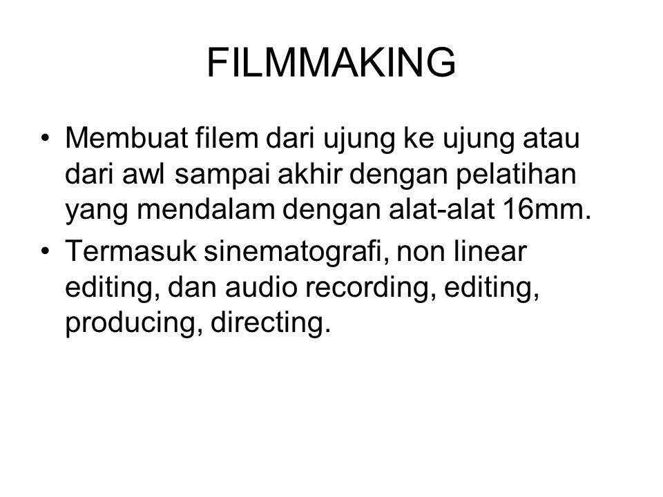 FILMMAKING Membuat filem dari ujung ke ujung atau dari awl sampai akhir dengan pelatihan yang mendalam dengan alat-alat 16mm. Termasuk sinematografi,