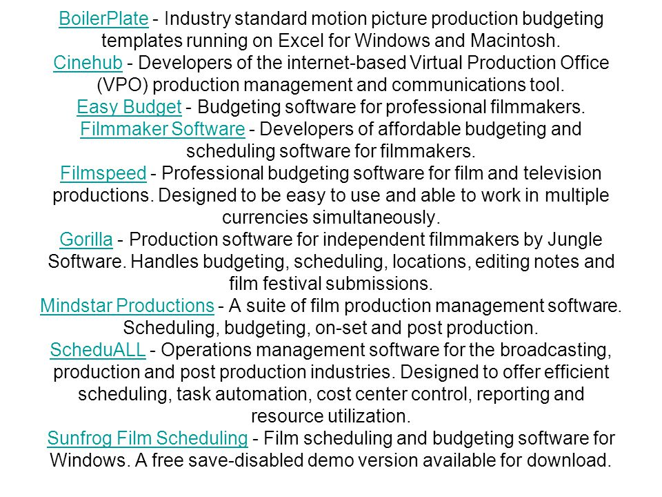 BoilerPlateBoilerPlate - Industry standard motion picture production budgeting templates running on Excel for Windows and Macintosh. Cinehub - Develop