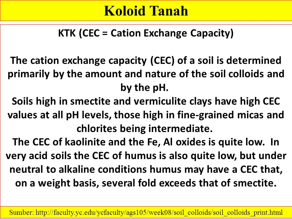 Koloid Tanah KTK (CEC = Cation Exchange Capacity) The cation exchange capacity (CEC) of a soil is determined primarily by the amount and nature of the