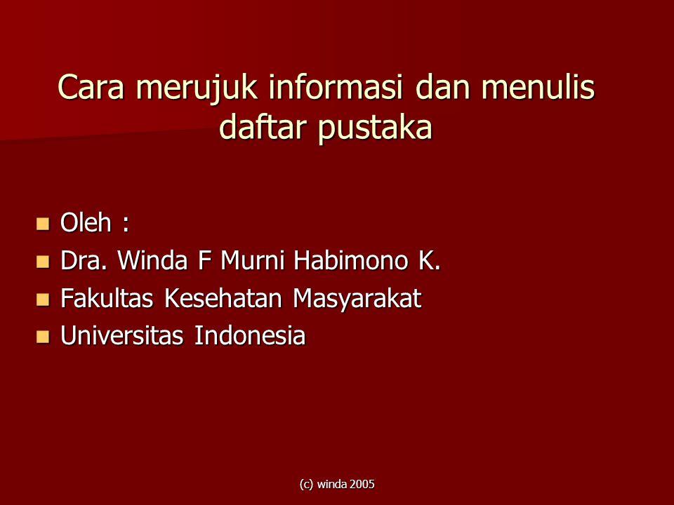 (c) winda 2005 Cara merujuk informasi dan menulis daftar pustaka Oleh : Oleh : Dra. Winda F Murni Habimono K. Dra. Winda F Murni Habimono K. Fakultas