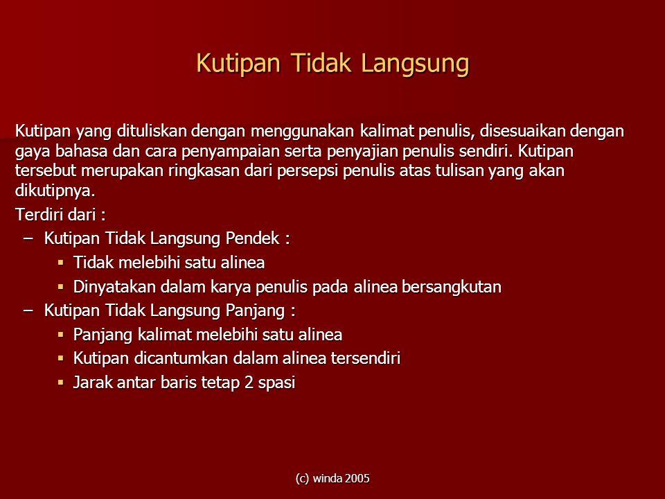 (c) winda 2005 Kutipan Tidak Langsung Kutipan yang dituliskan dengan menggunakan kalimat penulis, disesuaikan dengan gaya bahasa dan cara penyampaian