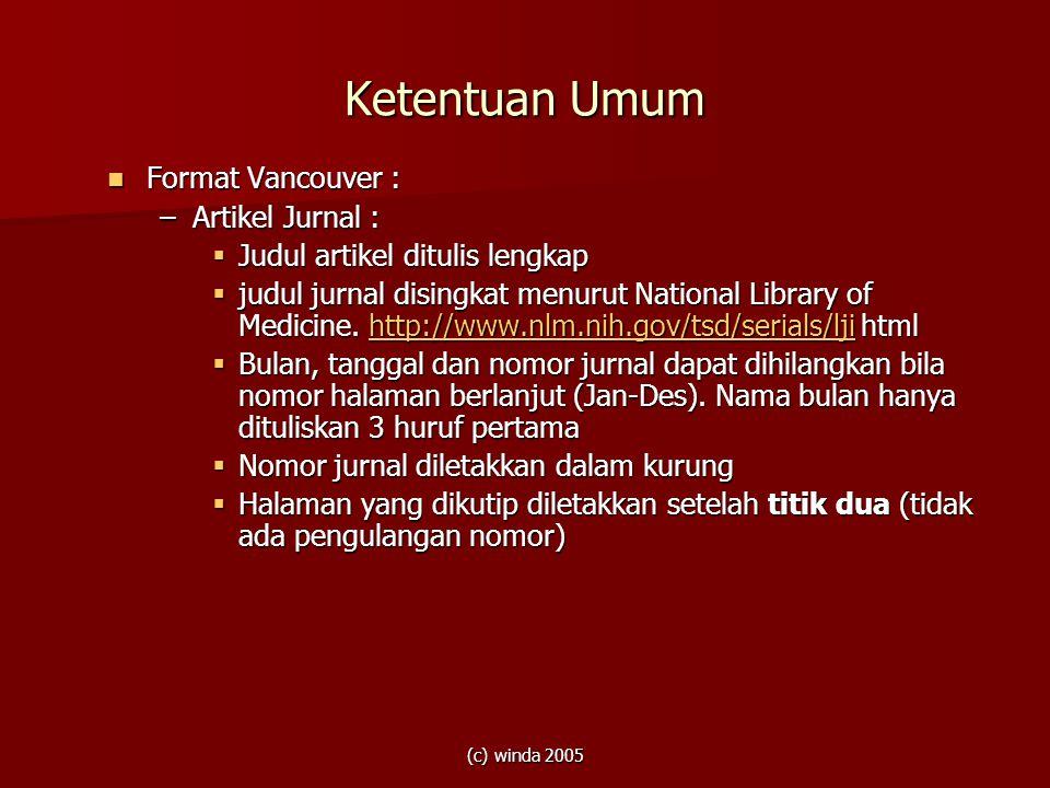 (c) winda 2005 Ketentuan Umum Format Vancouver : Format Vancouver : –Artikel Jurnal :  Judul artikel ditulis lengkap  judul jurnal disingkat menurut