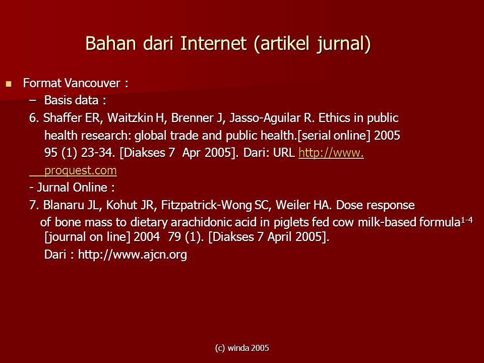 (c) winda 2005 Bahan dari Internet (artikel jurnal) Format Vancouver : Format Vancouver : –Basis data : 6. Shaffer ER, Waitzkin H, Brenner J, Jasso-Ag
