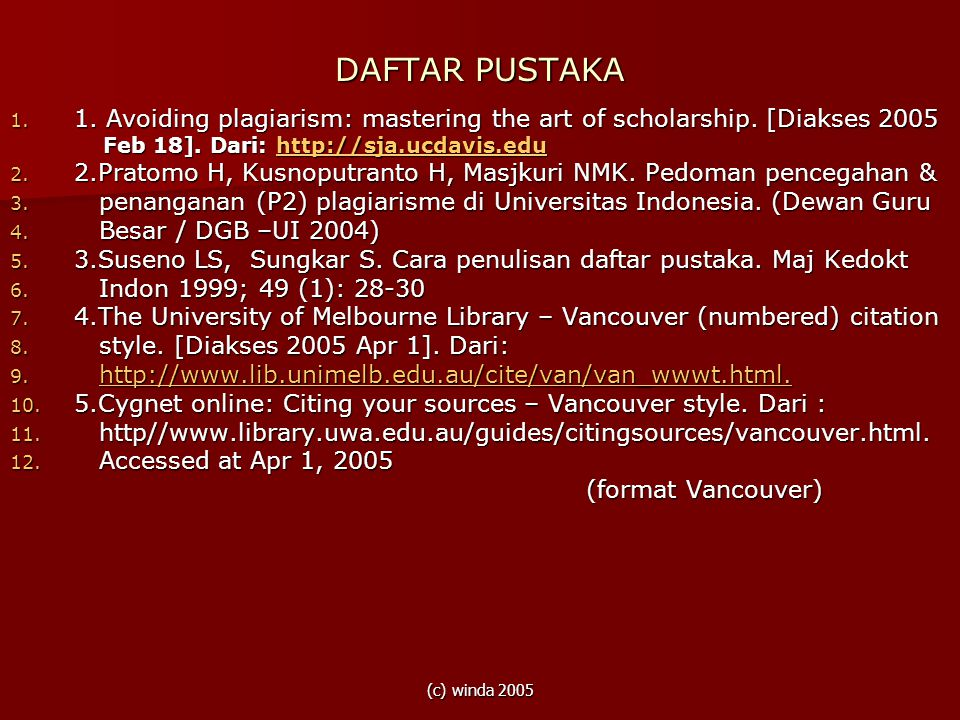 (c) winda 2005 DAFTAR PUSTAKA 1. 1. Avoiding plagiarism: mastering the art of scholarship. [Diakses 2005 Feb 18]. Dari: http://sja.ucdavis.edu Feb 18]