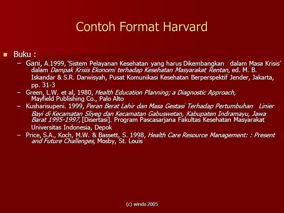 (c) winda 2005 Contoh Format Harvard Buku : Buku : –Gani, A.1999, 'Sistem Pelayanan Kesehatan yang harus Dikembangkan dalam Masa Krisis' dalam Dampak