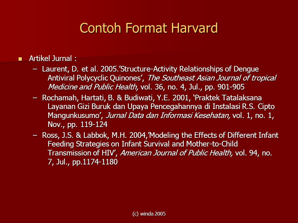 (c) winda 2005 Contoh Format Harvard Artikel Jurnal : Artikel Jurnal : –Laurent, D. et al. 2005.'Structure-Activity Relationships of Dengue Antiviral