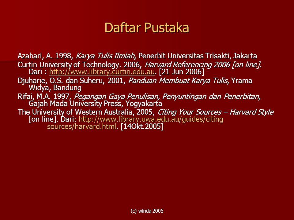 (c) winda 2005 Daftar Pustaka Azahari, A. 1998, Karya Tulis Ilmiah, Penerbit Universitas Trisakti, Jakarta Curtin University of Technology. 2006, Harv
