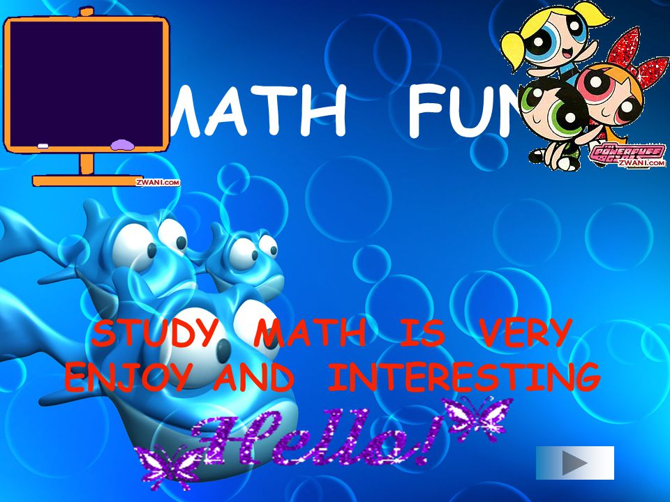 MATH FUN STUDY MATH IS VERY ENJOY AND INTERESTING