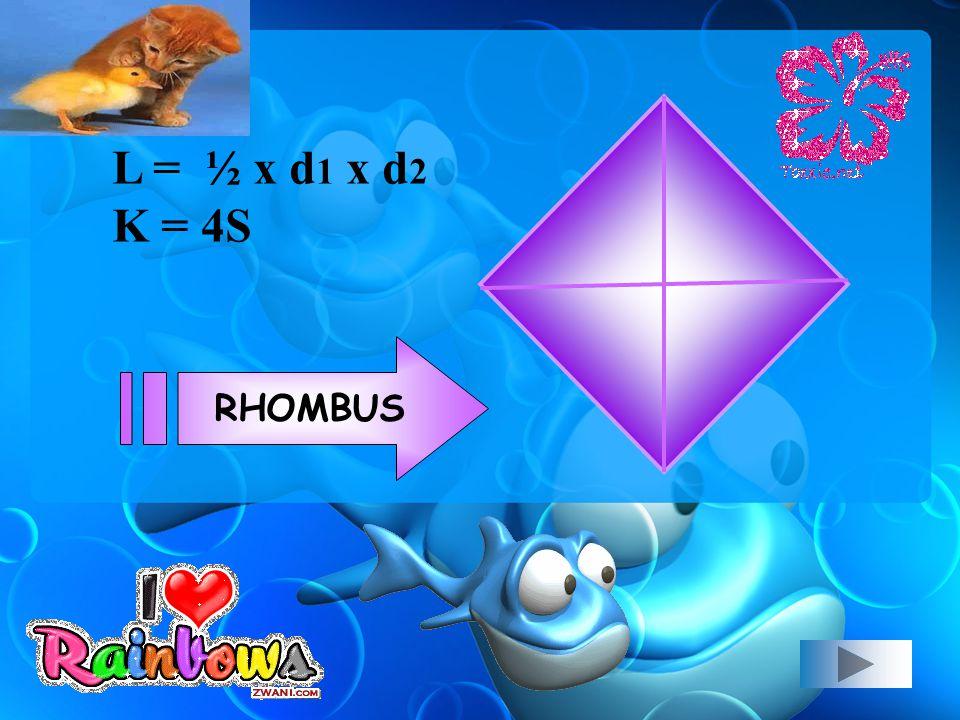 L = ½ x d 1 x d 2 K = 4S RHOMBUS