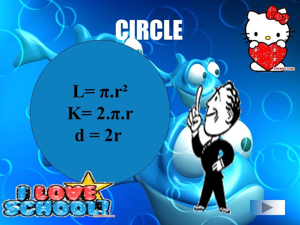 CIRCLE L= π.r² K= 2.π.r d = 2r