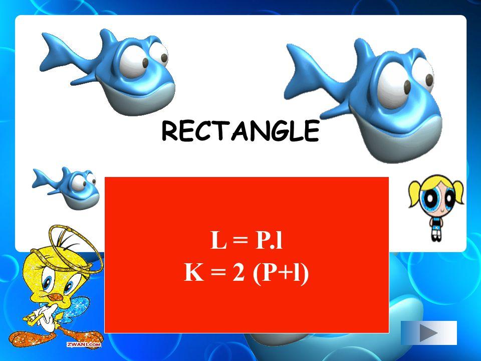 RECTANGLE L = P.l K = 2 (P+l)