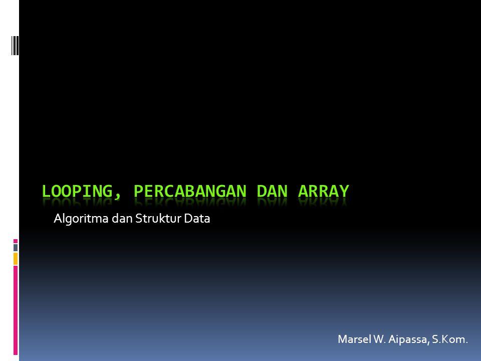 Algoritma dan Struktur Data Marsel W. Aipassa, S.Kom.