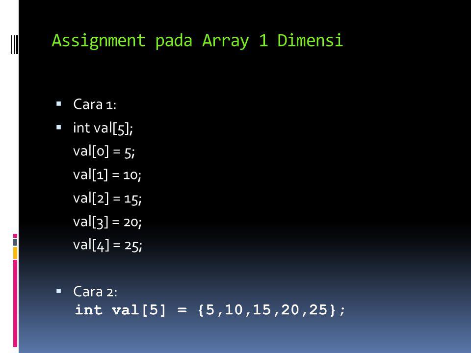  Cara 1:  int val[5]; val[0] = 5; val[1] = 10; val[2] = 15; val[3] = 20; val[4] = 25;  Cara 2: int val[5] = {5,10,15,20,25};