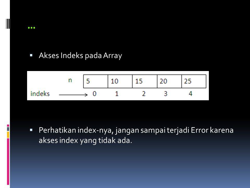  Akses Indeks pada Array  Perhatikan index-nya, jangan sampai terjadi Error karena akses index yang tidak ada.