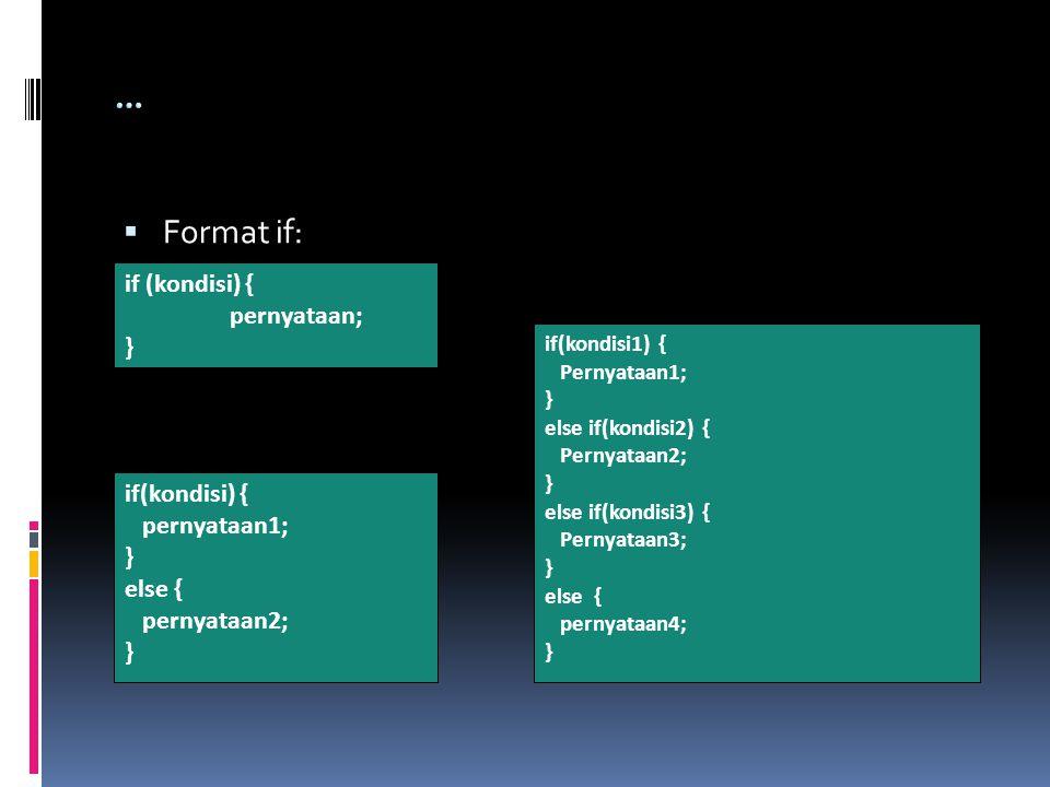  Format if:  Format if-else: if (kondisi) { pernyataan; } if(kondisi) { pernyataan1; } else { pernyataan2; } if(kondisi1) { Pernyataan1; } else if(kondisi2) { Pernyataan2; } else if(kondisi3) { Pernyataan3; } else { pernyataan4; }