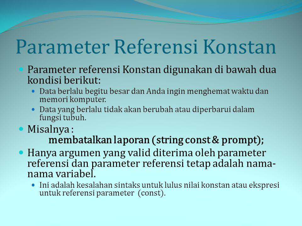 Parameter Referensi Konstan Parameter referensi Konstan digunakan di bawah dua kondisi berikut: Data berlalu begitu besar dan Anda ingin menghemat wak