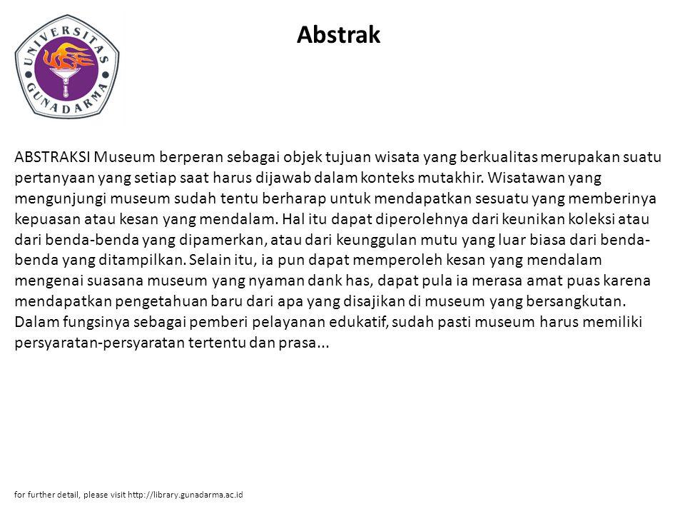 Abstrak ABSTRAKSI Museum berperan sebagai objek tujuan wisata yang berkualitas merupakan suatu pertanyaan yang setiap saat harus dijawab dalam konteks mutakhir.
