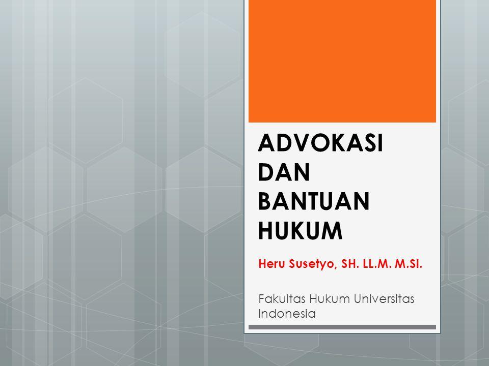 ADVOKASI DAN BANTUAN HUKUM Heru Susetyo, SH. LL.M. M.Si. Fakultas Hukum Universitas Indonesia