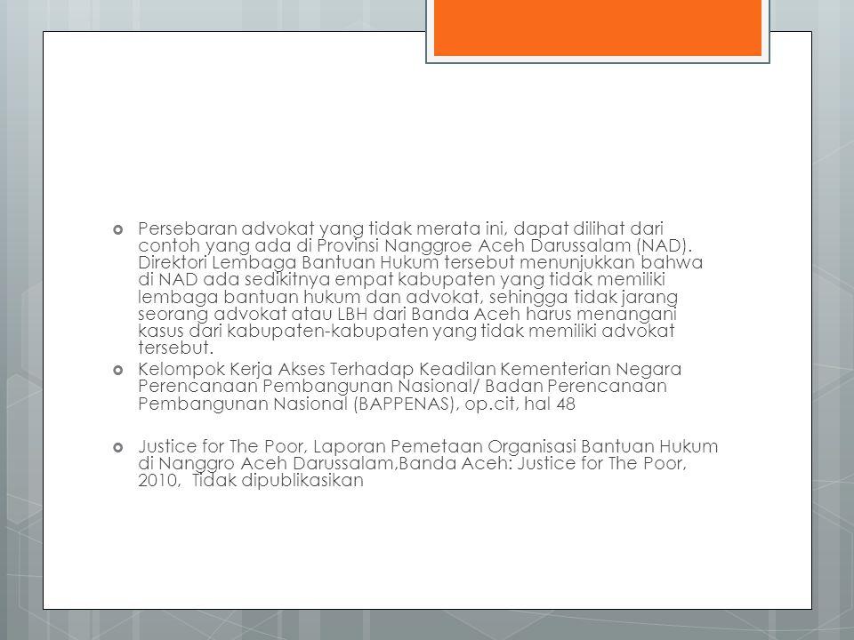  Persebaran advokat yang tidak merata ini, dapat dilihat dari contoh yang ada di Provinsi Nanggroe Aceh Darussalam (NAD).