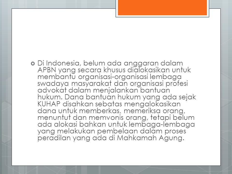 Di Indonesia, belum ada anggaran dalam APBN yang secara khusus dialokasikan untuk membantu organisasi-organisasi lembaga swadaya masyarakat dan organisasi profesi advokat dalam menjalankan bantuan hukum.