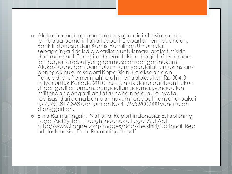  Alokasi dana bantuan hukum yang diditribusikan oleh lembaga pemerintahan seperti Departemen Keuangan, Bank Indonesia dan Komisi Pemilihan Umum dan sebagainya tidak dialokasikan untuk masuarakat miskin dan marginal.