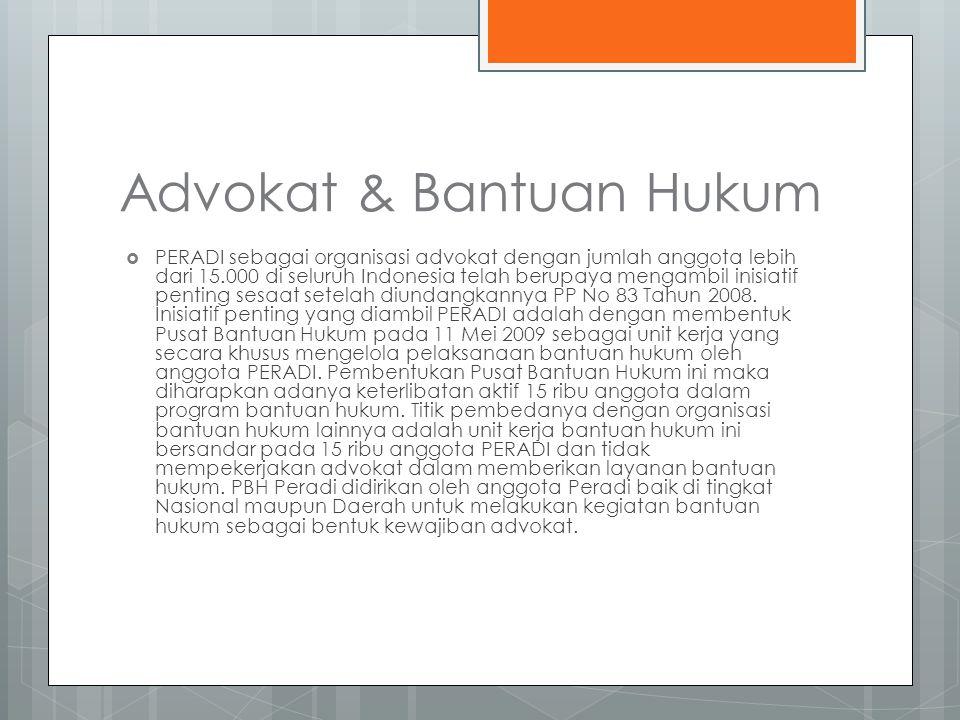 Advokat & Bantuan Hukum  PERADI sebagai organisasi advokat dengan jumlah anggota lebih dari 15.000 di seluruh Indonesia telah berupaya mengambil inisiatif penting sesaat setelah diundangkannya PP No 83 Tahun 2008.