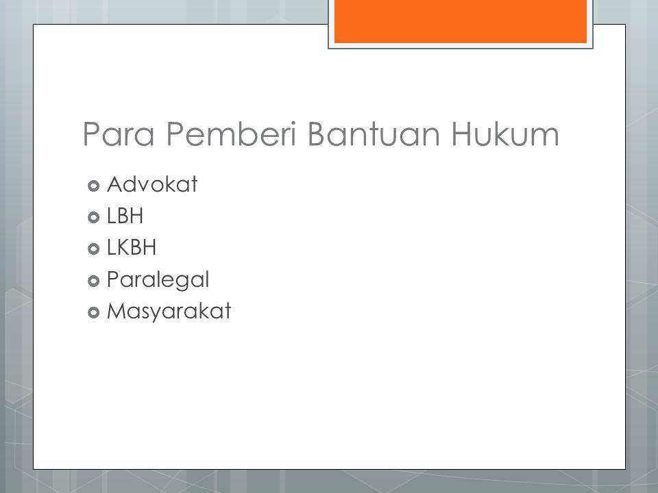 Para Pemberi Bantuan Hukum  Advokat  LBH  LKBH  Paralegal  Masyarakat