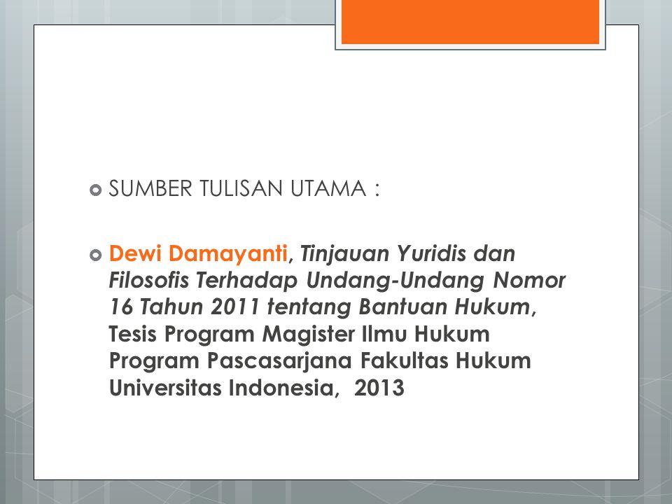  SUMBER TULISAN UTAMA :  Dewi Damayanti, Tinjauan Yuridis dan Filosofis Terhadap Undang-Undang Nomor 16 Tahun 2011 tentang Bantuan Hukum, Tesis Program Magister Ilmu Hukum Program Pascasarjana Fakultas Hukum Universitas Indonesia, 2013
