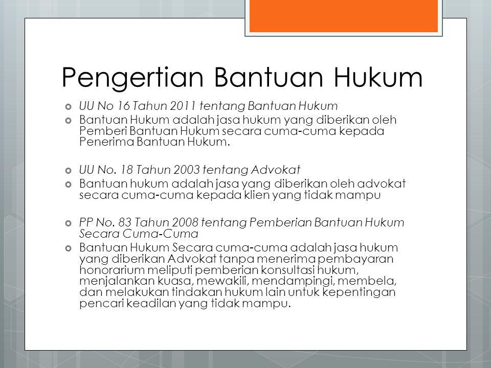 Pengertian Bantuan Hukum  UU No 16 Tahun 2011 tentang Bantuan Hukum  Bantuan Hukum adalah jasa hukum yang diberikan oleh Pemberi Bantuan Hukum secara cuma-cuma kepada Penerima Bantuan Hukum.