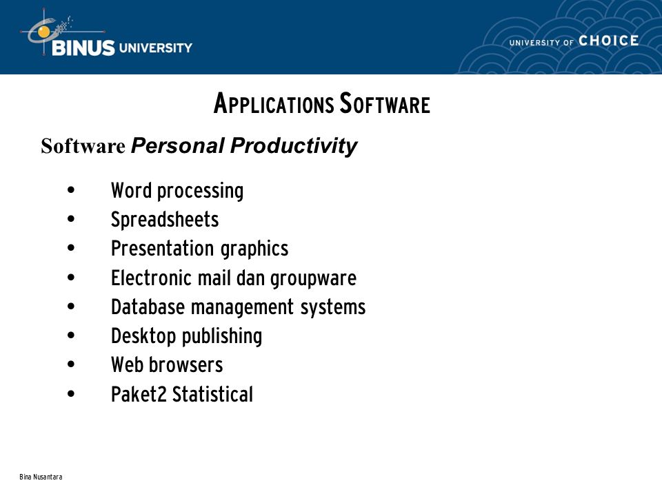 Word processing Spreadsheets Presentation graphics Electronic mail dan groupware Database management systems Desktop publishing Web browsers Paket2 Statistical A PPLICATIONS S OFTWARE Software Personal Productivity