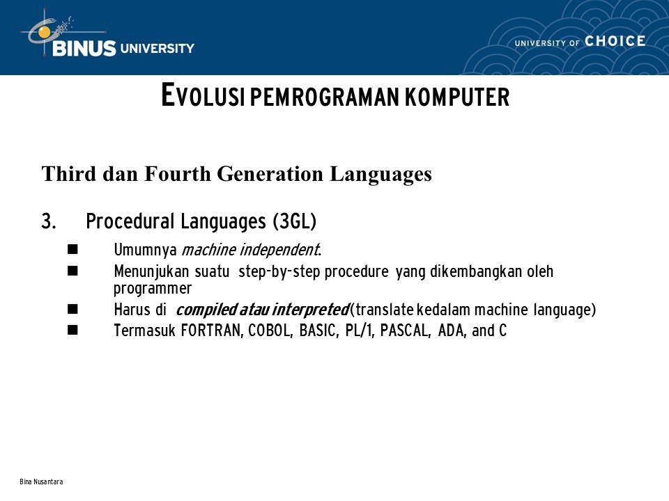 Bina Nusantara  Procedural Languages (3GL) Umumnya machine independent. Menunjukan suatu step-by-step procedure yang dikembangkan oleh programmer Ha