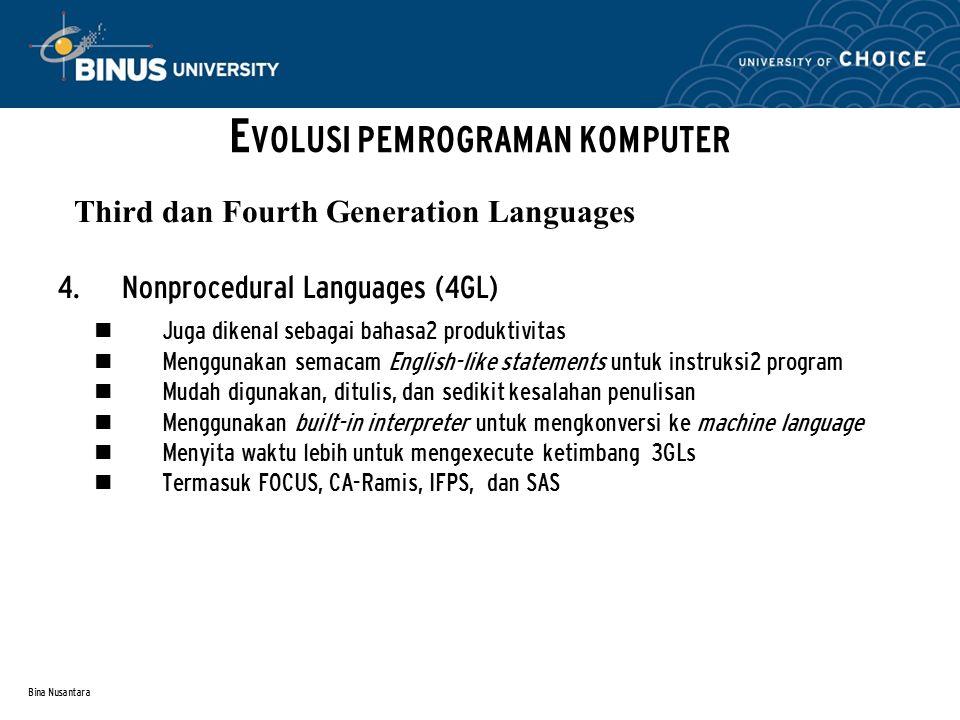 Bina Nusantara  Nonprocedural Languages (4GL) Juga dikenal sebagai bahasa2 produktivitas Menggunakan semacam English-like statements untuk instruksi