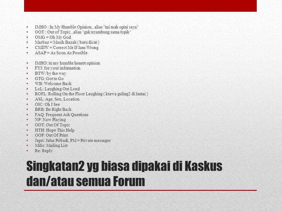 Singkatan2 yg biasa dipakai di Kaskus dan/atau semua Forum IMHO : In My Humble Opinion...alias