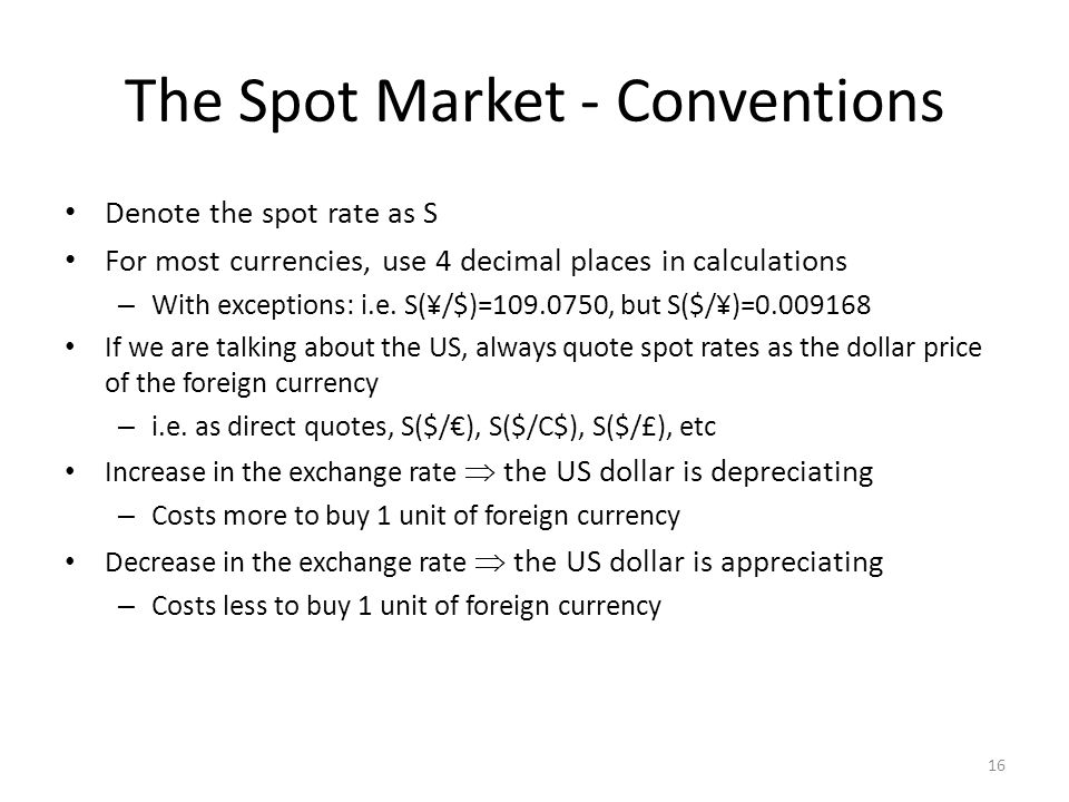 US dollar price: S($/£)=1.6880 £1 costs $1.6880 UK pound price: S(£/$)=0.5924 $1 costs £0.5924 The Spot Market 17