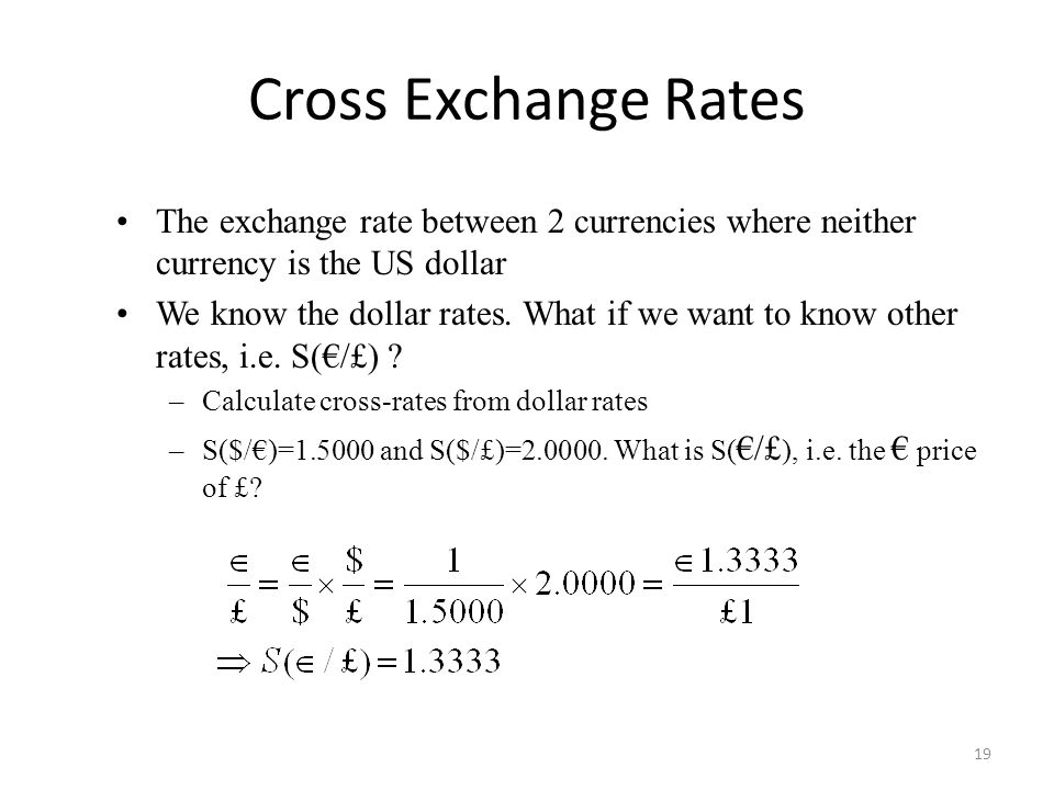 The exchange rate between 2 currencies where neither currency is the US dollar We know the dollar rates.