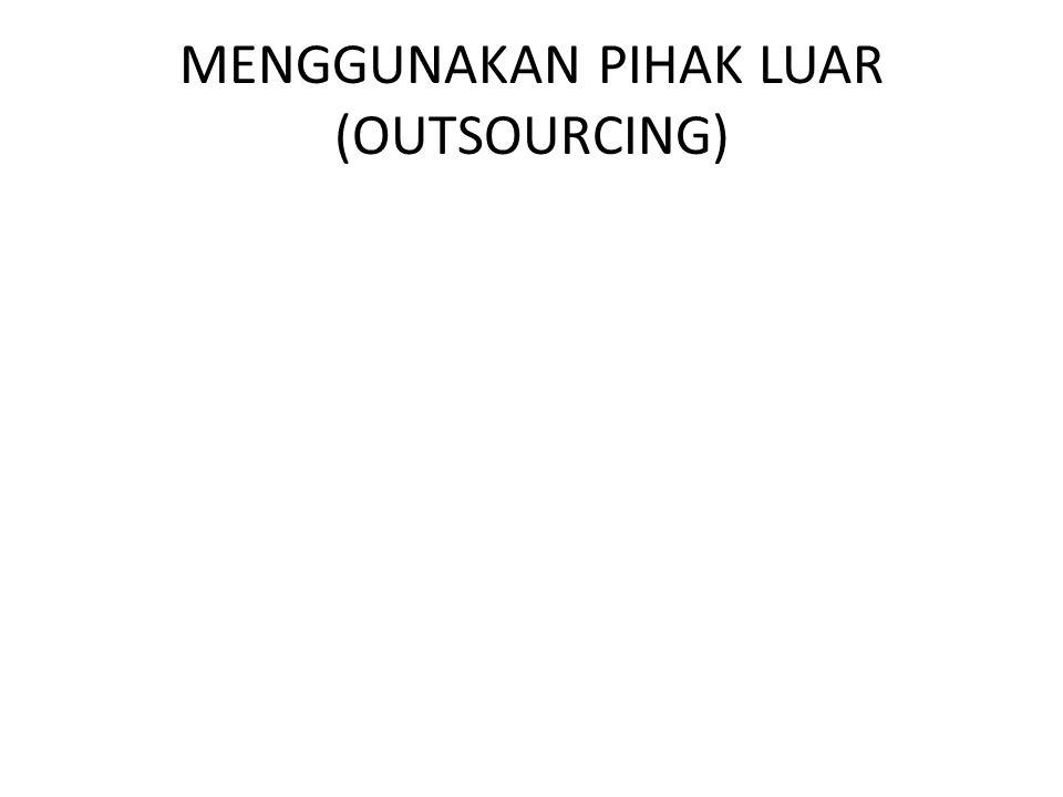 MENGGUNAKAN PIHAK LUAR (OUTSOURCING)