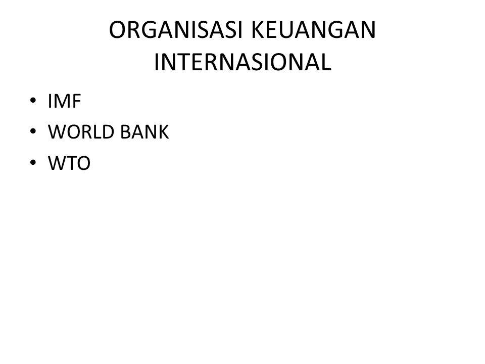 ORGANISASI KEUANGAN INTERNASIONAL IMF WORLD BANK WTO
