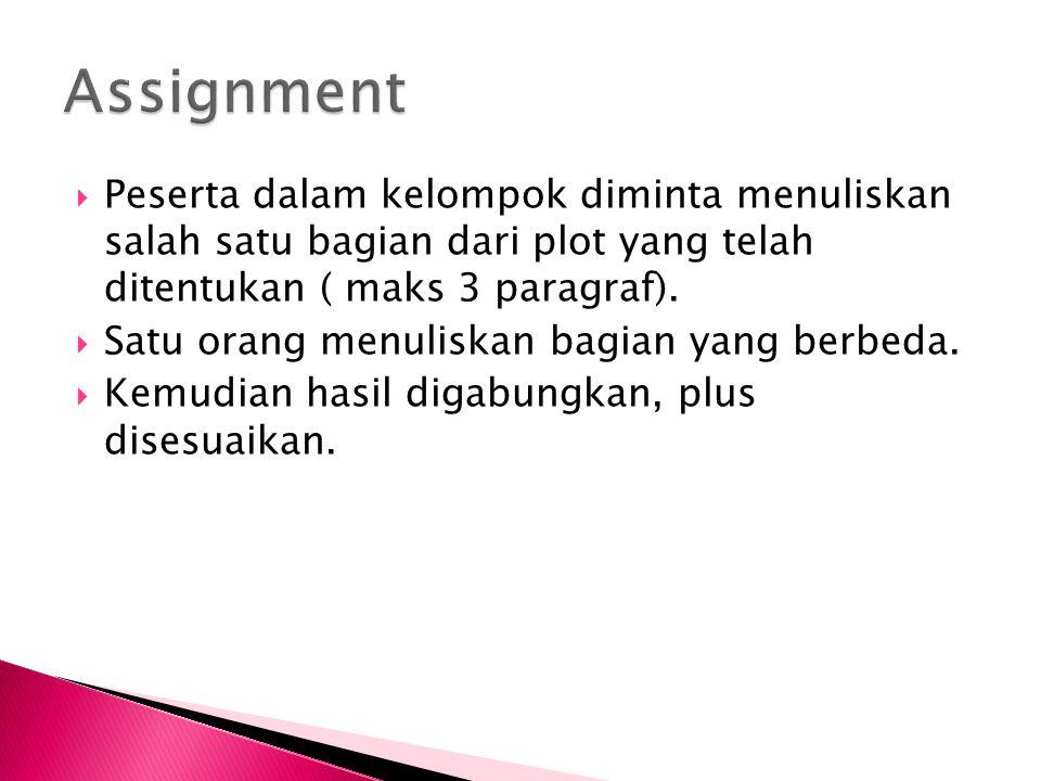  Peserta dalam kelompok diminta menuliskan salah satu bagian dari plot yang telah ditentukan ( maks 3 paragraf).